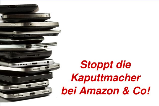 Stoppt die Kaputtmacher bei Amazon & Co!